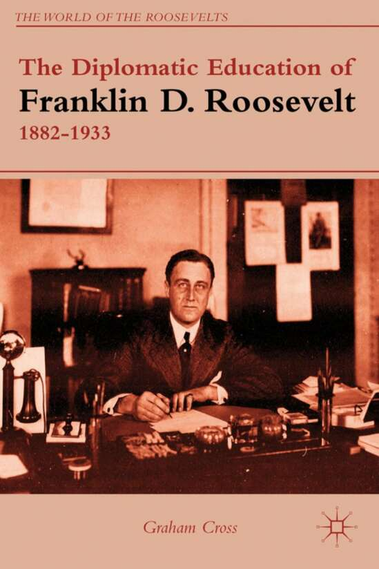 The Diplomatic Education of Franklin D. Roosevelt, 1882–1933