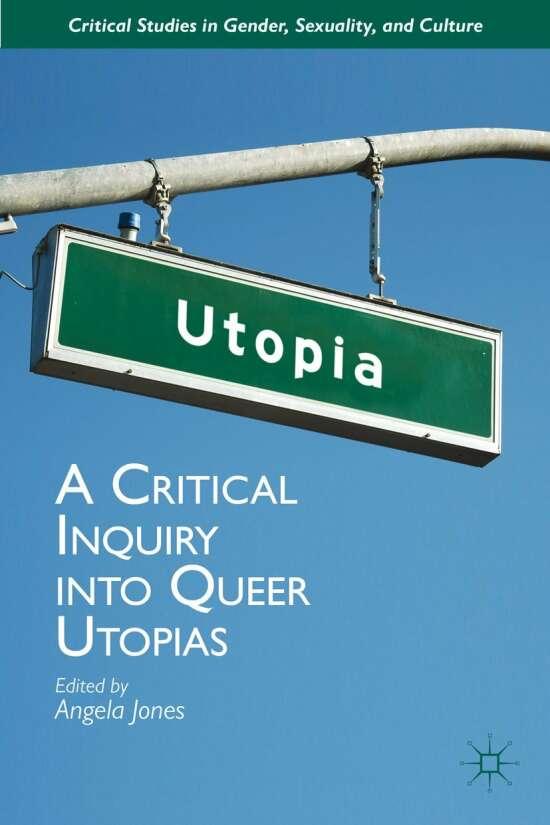A Critical Inquiry into Queer Utopias