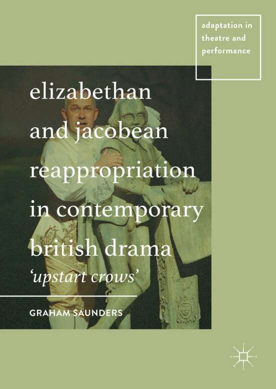 Elizabethan and Jacobean Reappropriation in Contemporary British Drama