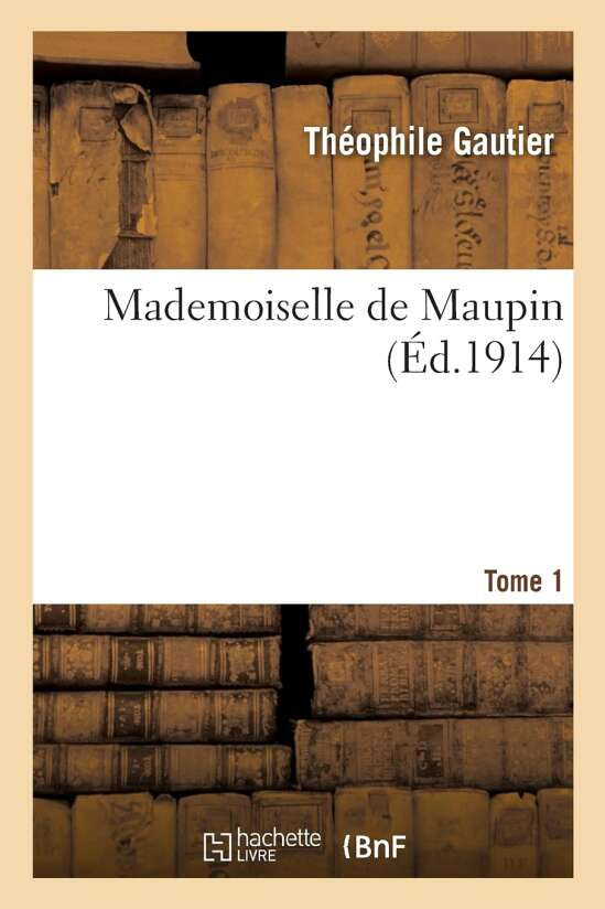 Mademoiselle de Maupin. Tome 1