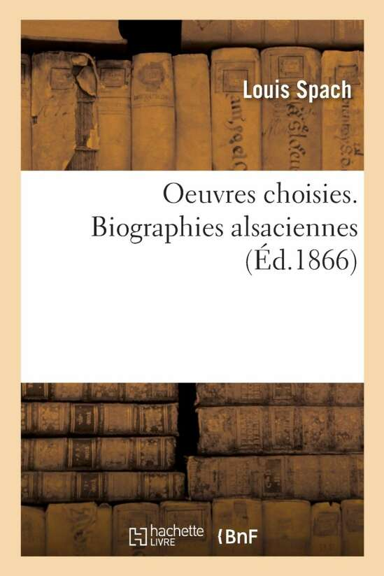 Oeuvres choisies. Biographies alsaciennes