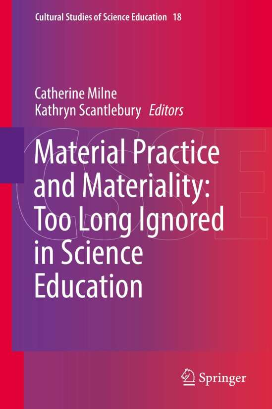 Material Practice and Materiality: Too Long Ignored in Science Education