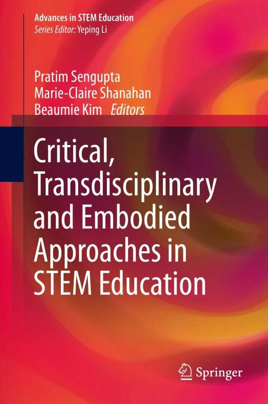 Critical, Transdisciplinary and Embodied Approaches in STEM Education