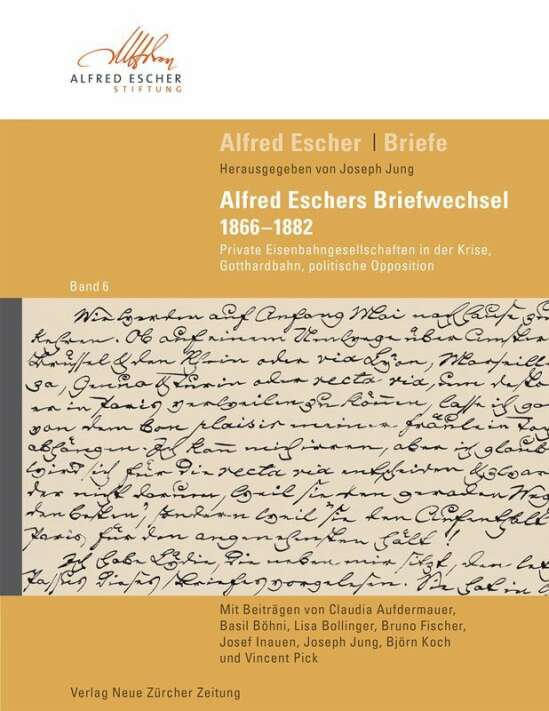Alfred Escher Briefe Band 6: Alfred Eschers Briefwechsel 1866–1882