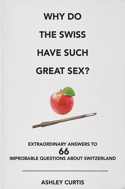Why do the Swiss have such great sex?