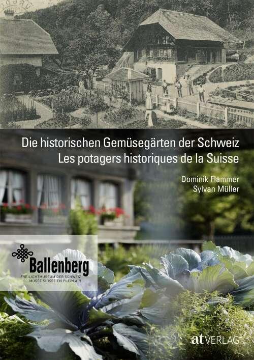 Die historischen Gemüsegärten der Schweiz Les potagers historiques de la Suisse