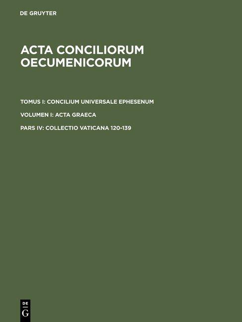 Acta conciliorum oecumenicorum. Concilium Universale Ephesenum. Acta Graeca / Collectio Vaticana 120-139