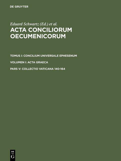 Acta conciliorum oecumenicorum. Concilium Universale Ephesenum. Acta Graeca / Collectio Vaticana 140-164