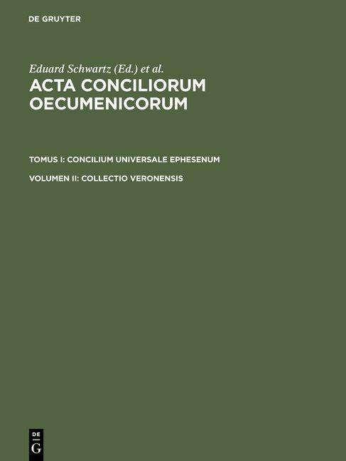 Acta conciliorum oecumenicorum. Concilium Universale Ephesenum / Collectio Veronensis