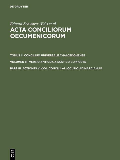 Acta conciliorum oecumenicorum. Concilium Universale Chalcedonense.... / Actiones VII-XVI. Concilii allocutio ad Marcianum