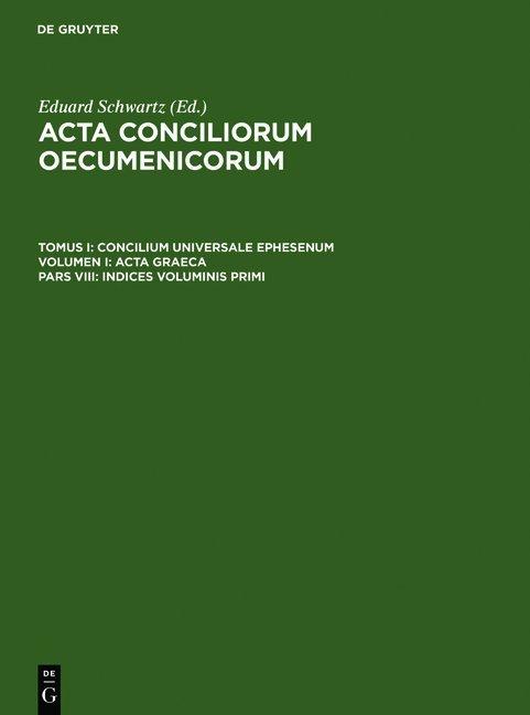 Acta conciliorum oecumenicorum. Concilium Universale Ephesenum. Acta Graeca / Indices voluminis primi