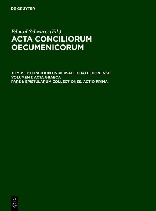 Acta conciliorum oecumenicorum. Concilium Universale Chalcedonense. Acta Graeca / Epistularum collectiones. Actio prima