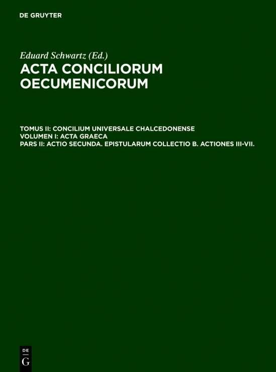 Acta conciliorum oecumenicorum. Concilium Universale Chalcedonense. Acta Graeca / Actio secunda. Epistularum collectio B. Actiones III-VII.