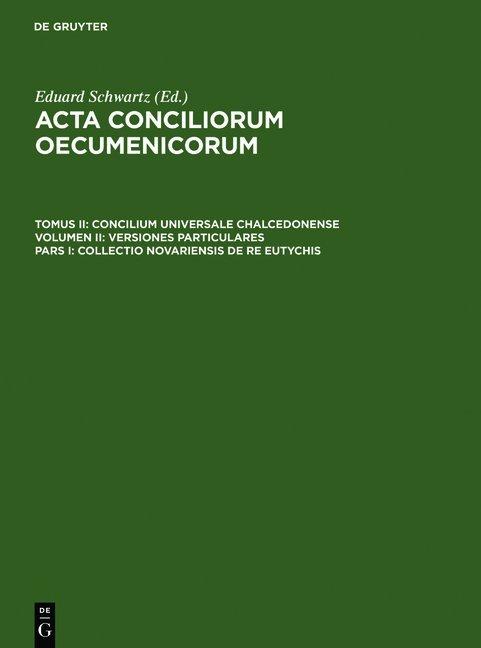 Acta conciliorum oecumenicorum. Concilium Universale Chalcedonense. Versiones particulares / Collectio Novariensis de re Eutychis
