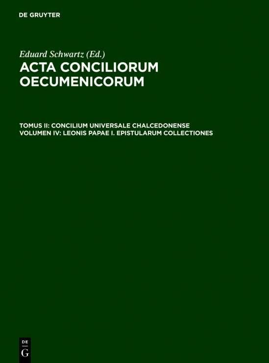 Acta conciliorum oecumenicorum. Concilium Universale Chalcedonense / Leonis Papae I. epistularum collectiones