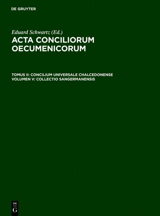 Acta conciliorum oecumenicorum. Concilium Universale Chalcedonense / Collectio Sangermanensis
