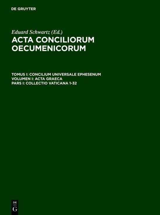 Acta conciliorum oecumenicorum. Concilium Universale Ephesenum. Acta Graeca / Collectio Vaticana 1-32