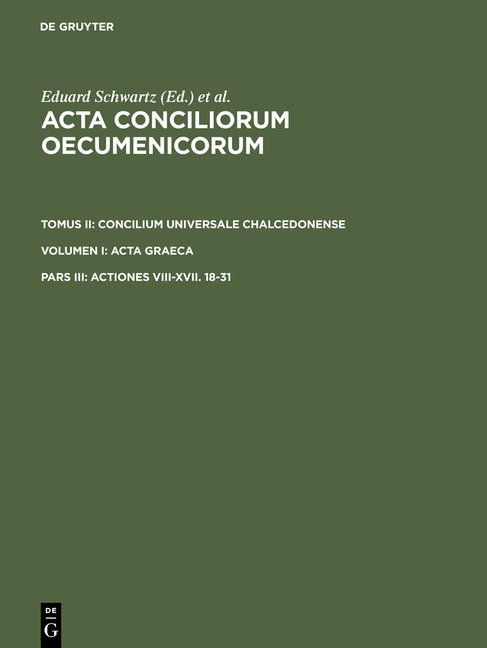 Acta conciliorum oecumenicorum. Concilium Universale Chalcedonense. Acta Graeca / Actiones VIII-XVII. 18-31