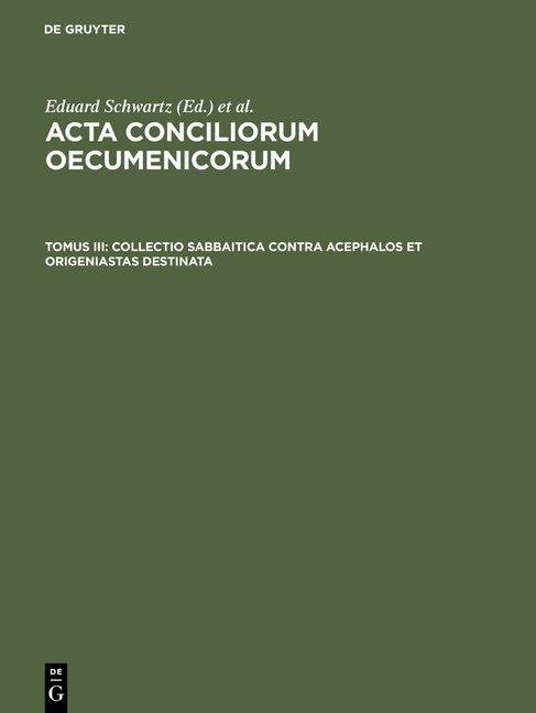Acta conciliorum oecumenicorum / Collectio Sabbaitica contra Acephalos et Origeniastas destinata