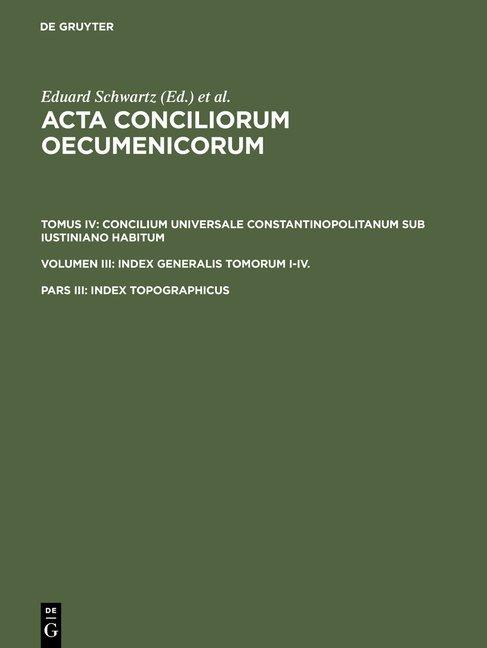 Acta conciliorum oecumenicorum. Concilium Universale Constantinopolitanum... / Index topographicus