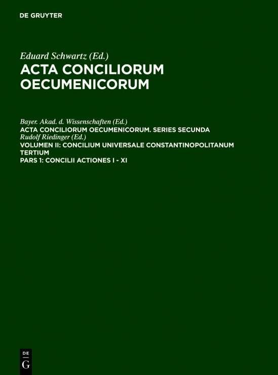 Acta conciliorum oecumenicorum. Series Secunda. Concilium Universale... / Concilii Actiones I - XI