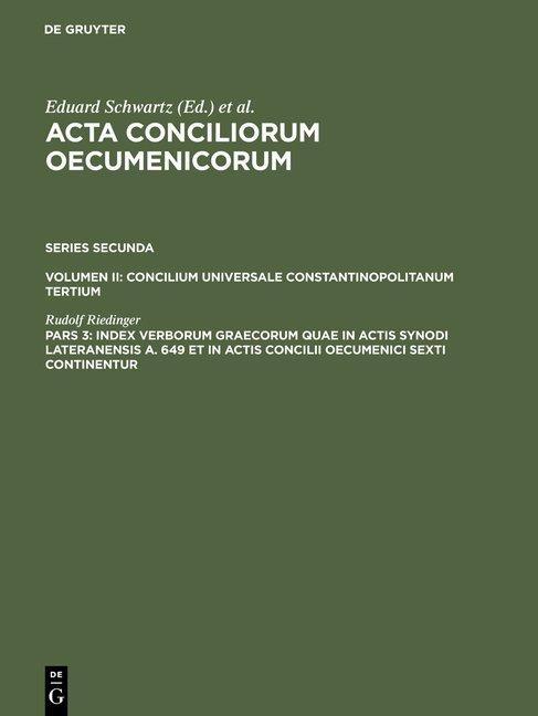 Acta conciliorum oecumenicorum. Series Secunda. Concilium Universale... / Index verborum Graecorum quae in actis synodi Lateranensis a. 649 et in actis concilii oecumenici sexti continentur