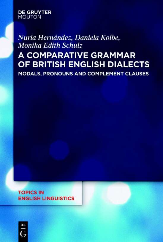 A Comparative Grammar of British English Dialects / Modals, Pronouns and Complement Clauses
