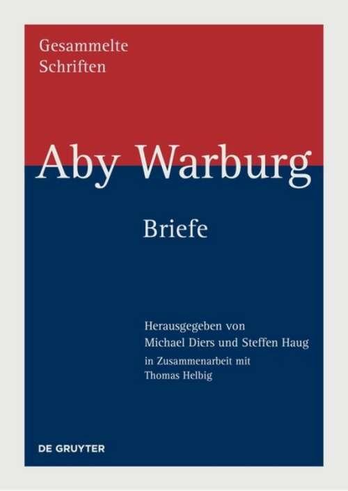Aby Warburg: Gesammelte Schriften - Studienausgabe / Briefe
