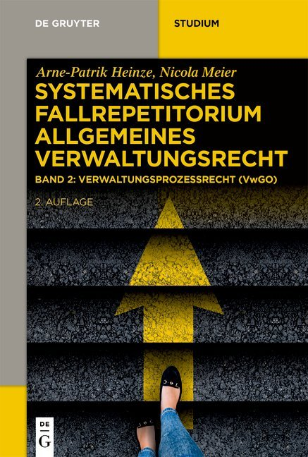 Arne-Patrik Heinze: Systematisches Fallrepetitorium Allgemeines Verwaltungsrecht / Verwaltungsprozessrecht (VwGO)