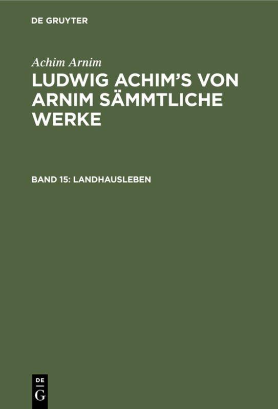 Achim Arnim: Ludwig Achim's von Arnim sämmtliche Werke / Landhausleben