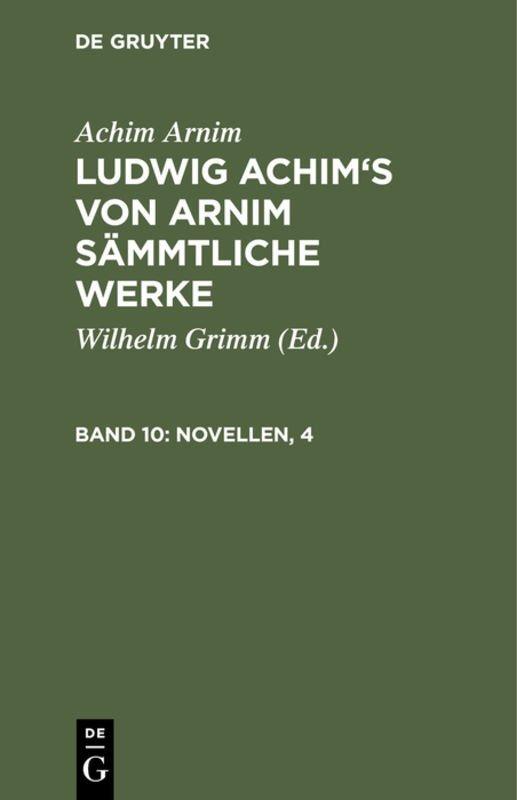 Achim Arnim: Ludwig Achim's von Arnim sämmtliche Werke / Novellen, 4