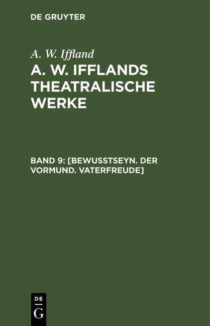 A. W. Iffland: A. W. Ifflands theatralische Werke / [Bewußtseyn. Der Vormund. Vaterfreude]