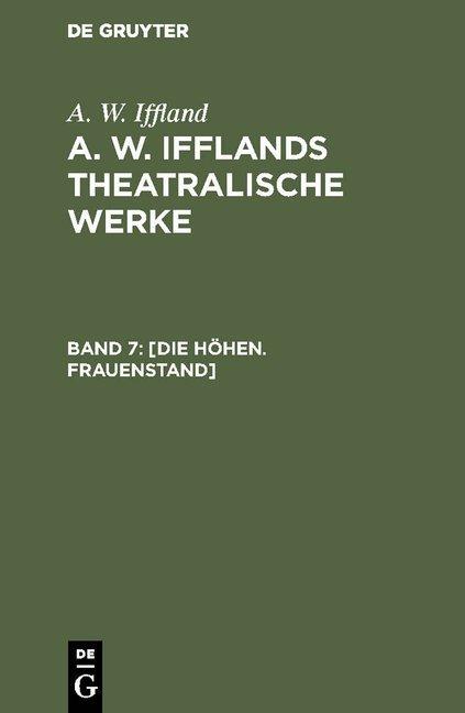 A. W. Iffland: A. W. Ifflands theatralische Werke / [Die Höhen. Frauenstand]