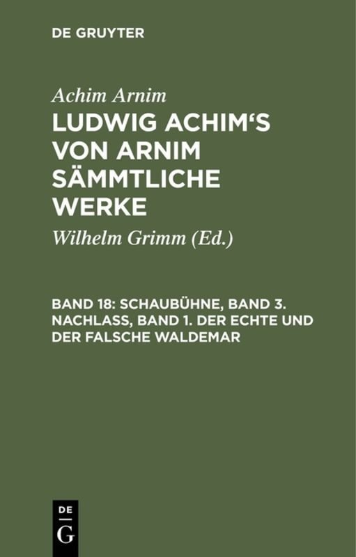 Achim Arnim: Ludwig Achim's von Arnim sämmtliche Werke / Schaubühne, Band 3. Nachlass, Band 1. Der echte und der falsche Waldemar