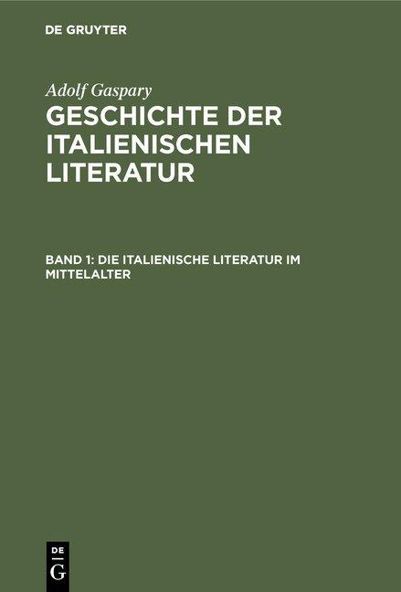 Adolf Gaspary: Geschichte der italienischen Literatur / Die italienische Literatur im Mittelalter
