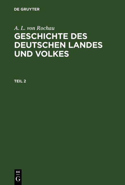 A. L. von Rochau: Geschichte des deutschen Landes und Volkes / A. L. von Rochau: Geschichte des deutschen Landes und Volkes. Teil 2