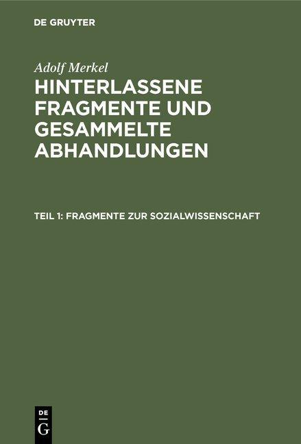 Adolf Merkel: Hinterlassene Fragmente und Gesammelte Abhandlungen / Fragmente zur Sozialwissenschaft