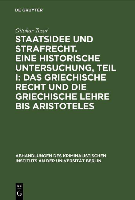 Staatsidee und Strafrecht. Eine historische Untersuchung, Teil I: Das griechische Recht und die griechische Lehre bis Aristoteles