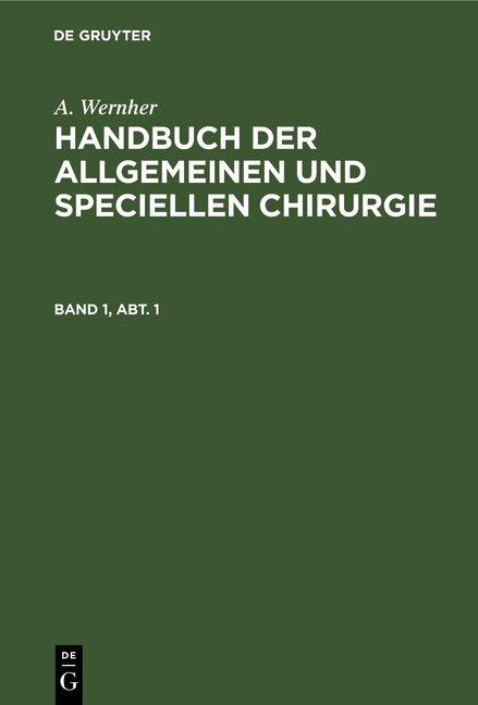 A. Wernher: Handbuch der allgemeinen und speciellen Chirurgie / A. Wernher: Handbuch der allgemeinen und speciellen Chirurgie. Band 1, Abt. 1