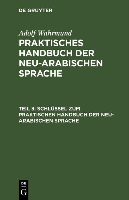 Adolf Wahrmund: Praktisches Handbuch der neu-arabischen Sprache / Schlüssel zum Praktischen Handbuch der neu-arabischen Sprache