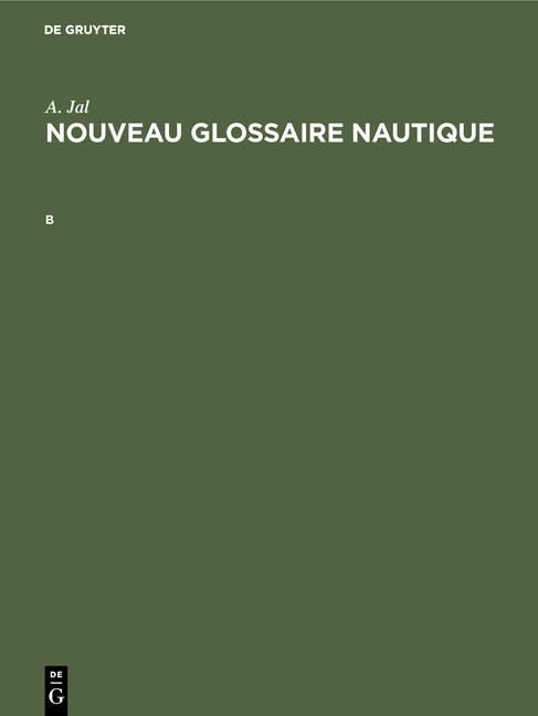 A. Jal: Nouveau glossaire nautique / A. Jal: Nouveau glossaire nautique. B