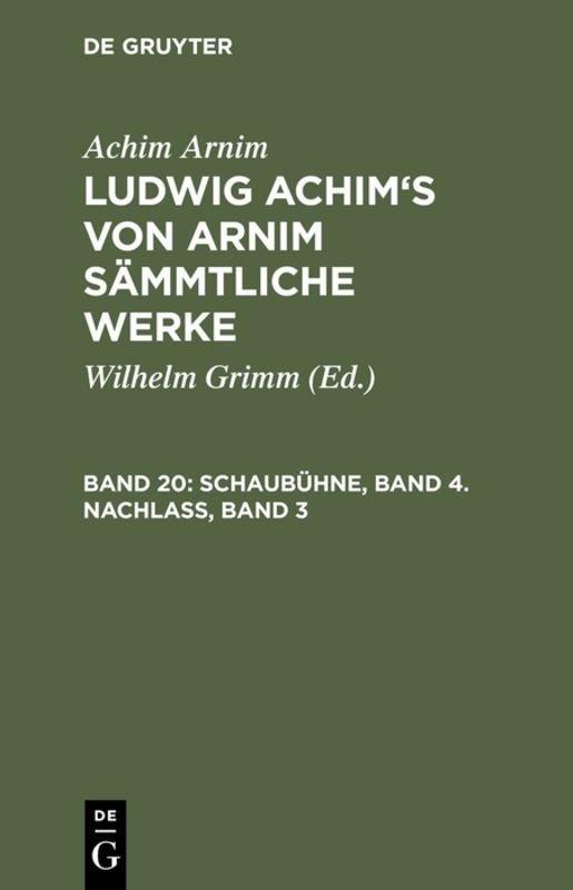 Achim Arnim: Ludwig Achim's von Arnim sämmtliche Werke / Schaubühne, Band 4. Nachlass, Band 3