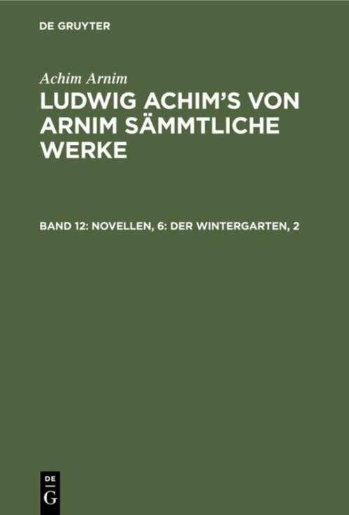 Achim Arnim: Ludwig Achim's von Arnim sämmtliche Werke / Novellen, 6: Der Wintergarten, 2