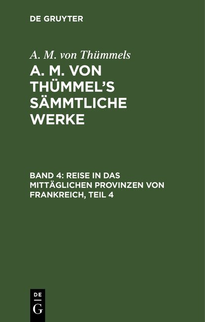 A. M. von Thümmels: A. M. von Thümmel's Sämmtliche Werke / Reise in das mittäglichen Provinzen von Frankreich, Teil 4
