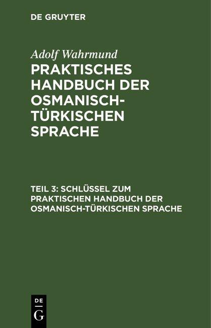 Adolf Wahrmund: Praktisches Handbuch der osmanisch-türkischen Sprache / Schlüssel zum Praktischen Handbuch der osmanisch-türkischen Sprache