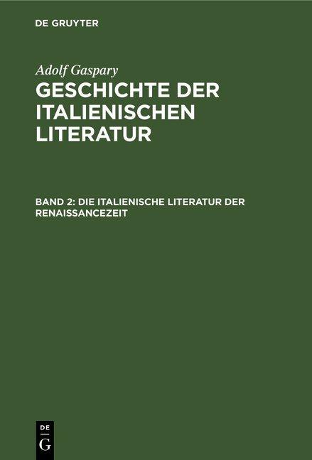 Adolf Gaspary: Geschichte der italienischen Literatur / Die italienische Literatur der Renaissancezeit