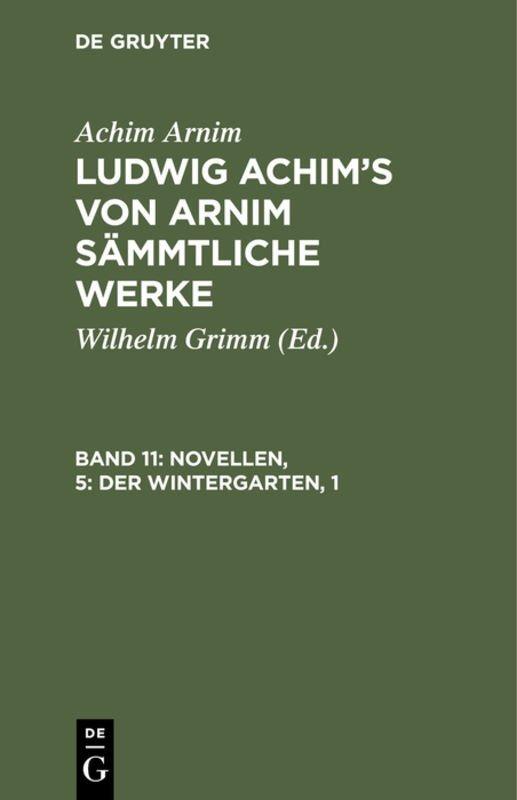 Achim Arnim: Ludwig Achim's von Arnim sämmtliche Werke / Novellen, 5: Der Wintergarten, 1