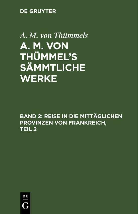 A. M. von Thümmels: A. M. von Thümmel's Sämmtliche Werke / Reise in die mittäglichen Provinzen von Frankreich, Teil 2
