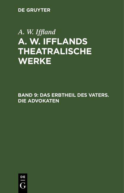 A. W. Iffland: A. W. Ifflands theatralische Werke / Das Erbtheil des Vaters. Die Advokaten