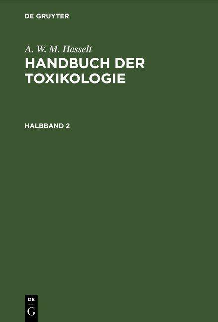A. W. M. Hasselt: Handbuch der Toxikologie / A. W. M. Hasselt: Handbuch der Toxikologie. Halbband 2